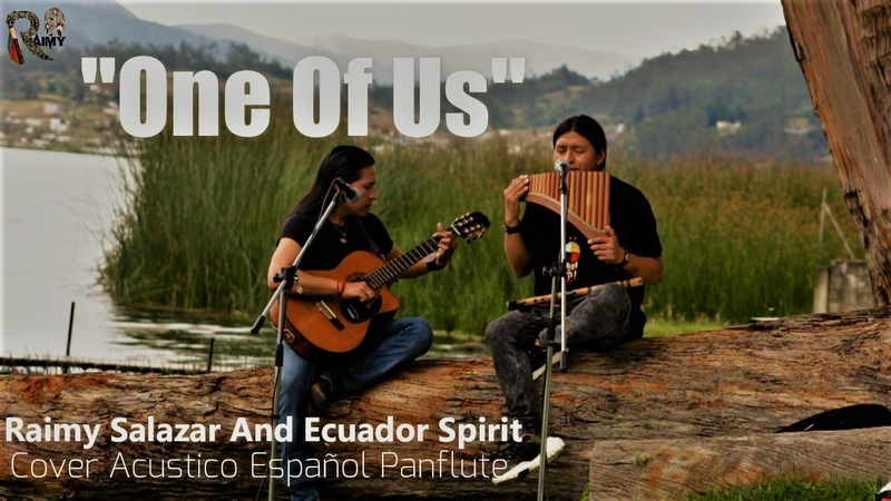One Of Us Raimy Salazar Ft Ecuador Spirit Alpa Cover Acustico Español Panflute Quenacho