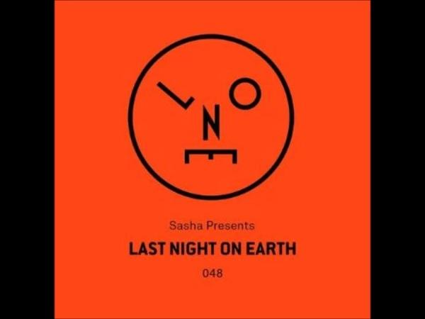Sasha Last Night On Earth 048 April 2019 Denney Guest Mix