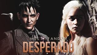 Multifandom || Desperado
