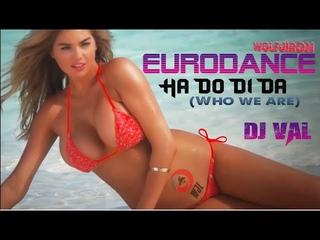 WJL♫ DJ VAL ♫ Ha Do Di Da X tra version♫ EURODANCE NEW EXTENDED MUSIC ACTUAL 2020