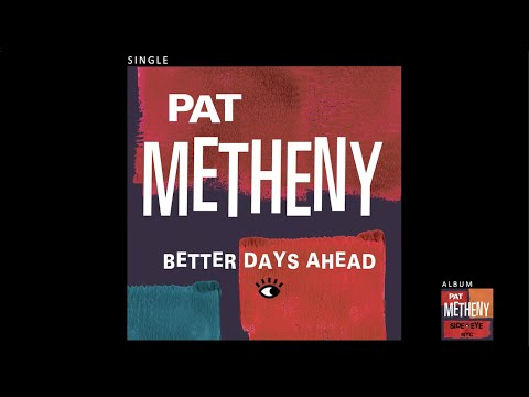 Pat Metheny Better Days Ahead Official Audio