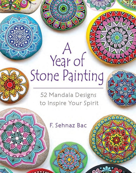 A Year of Stone Painting 52 Mandala Designs to Inspire Your Spirit