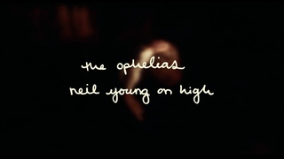 The Ophelias - Neil Young on High [feat. Julien Baker] (Official Video)