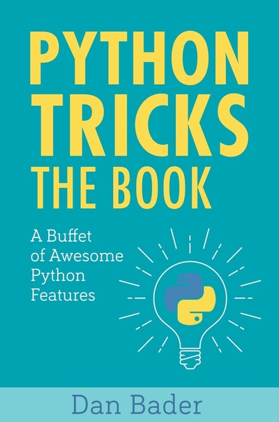 Python Tricks A Buffet of Awesome Python Features by Dan Bader
