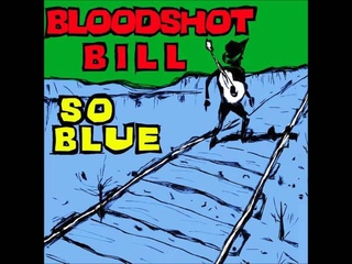Bloodshot Bill - Poor Me