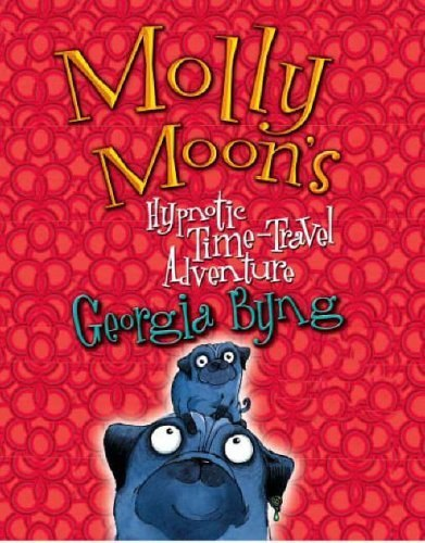 Molly Moon's Hypnotic Time Travel Adventure - Georgia Byng