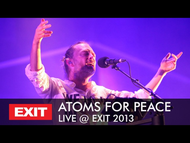 ATOMS FOR PEACE - Live at EXIT REvolution 2013 (Full Concert)
