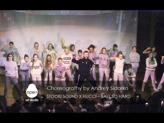 Stooki Sound x Hucci Ball So Hard сhoreografhy by Andrey Sidorko Open Art Studio