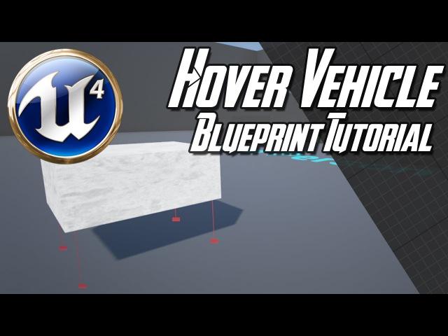 Unreal Engine 4 7 Hover Vehicle Blueprint Tutorial