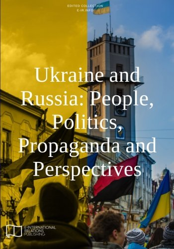 Ukraine and Russia People- Politics- Propaganda and Perspectives