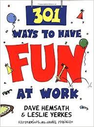 301 Ways to Have Fun at Work