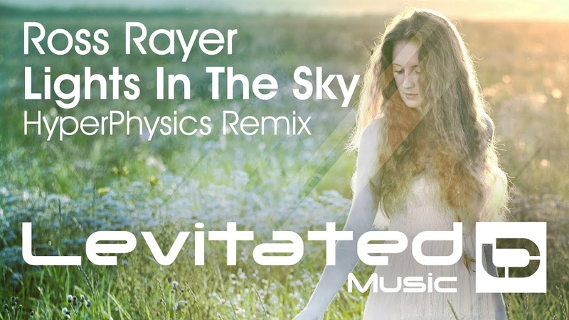 Ross Rayer – Lights In The Sky (HyperPhysics Remix) [OUT NOW]