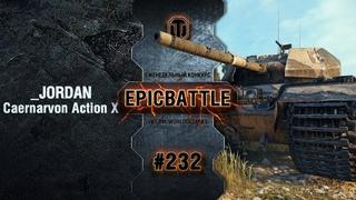 EpicBattle #232: _JORDAN / Caernarvon Action X World of Tanks