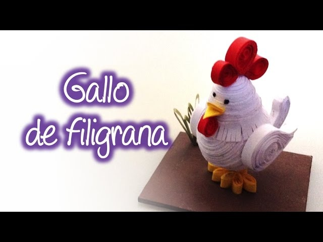Gallo o Pollo de Filigrana Rooster or Chicken Quilling