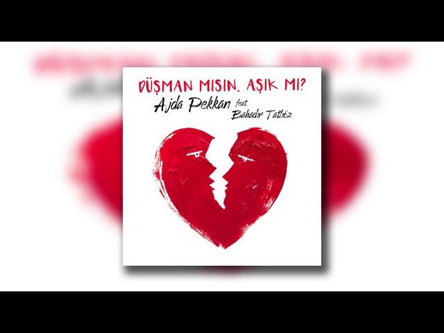 Ajda Pekkan feat Bahadır Tatlıöz - Düşman mısın Aşık mı (Orjinal Versiyon)