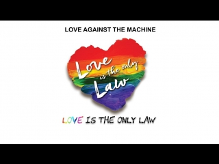Love Against the Machine - Love is the Only Law