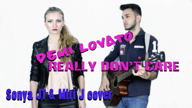 Really Don't Care - Demi Lovato (Sonya JT Miri J cover)
