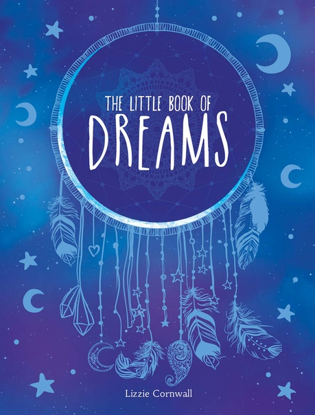 The Little Book of Dreams An A-Z of Dreams and What They Mean by Lizzie Cornwall
