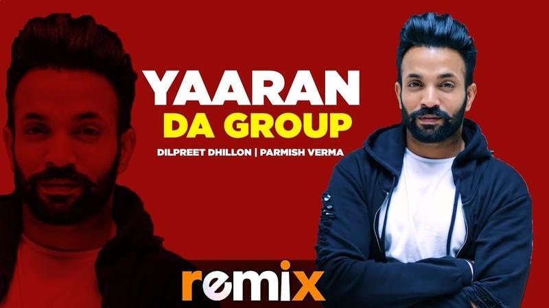 Yaaran Da Group Remix Dilpreet Dhillon Parmish Verma Desi Crew Latest Remix Songs 2019