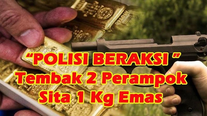 POLISI BERAKSI - Tembak 2 Perampok Sita 1 Kg Emas