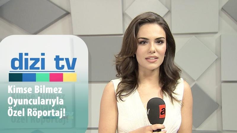 Kimse Bilmez oyuncularıyla özel röportaj Dizi Tv 640 Bölüm
