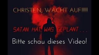 CHRISTEN, WACHT AUF!!! Satan hat was  schau DIESES VIDEO!
