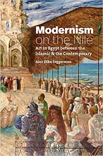 Modernism on the Nile Art in Egypt between the Islamic and the Contemporary