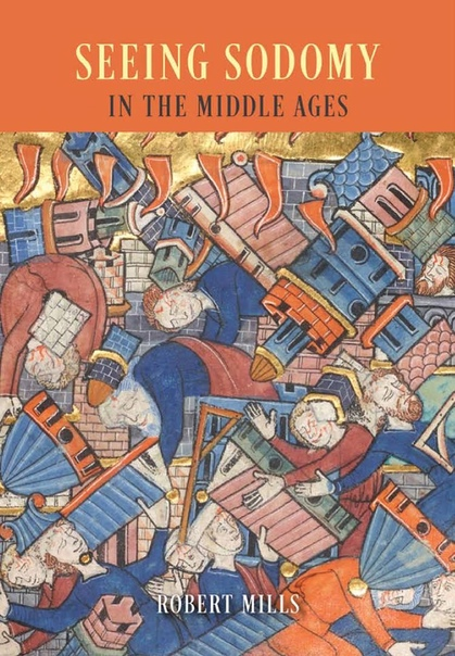 Robert Mills - Seeing Sodomy in the Middle Ages-University of Chicago Press (2015)