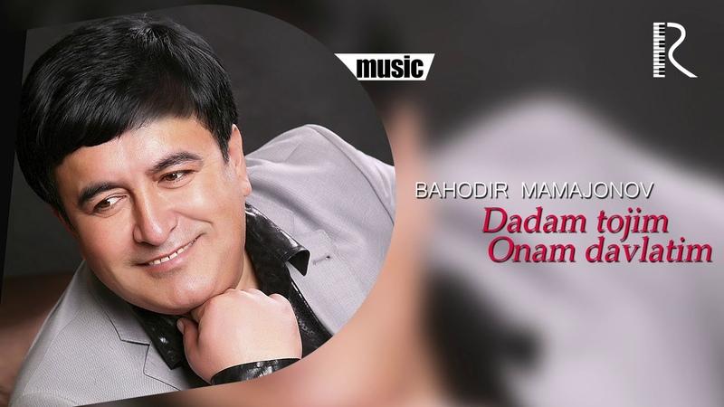 Bahodir Mamajonov Dadam tojim onam davlatim music version