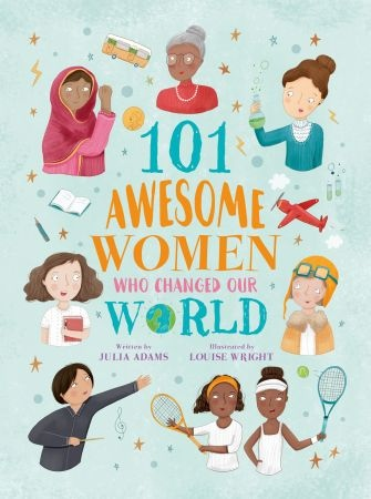 101 Awesome Women Who Changed Our World  - Louise Wright