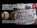 Audiência pública contra o genocídio nas favelas Filipe dos Anjos e Cátia Cristina Santos