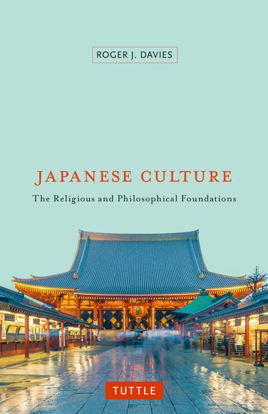 Japanese Culture The Religious and Philosophical Foundations by Roger J