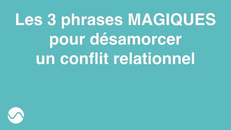 Les 3 phrases MAGIQUES pour désamorcer INSTANTANÉMENT un conflit relationnel