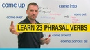 23 Phrasal Verbs with COME come across come around come up with