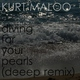 Kurt Maloo - Diving For Your Pearls (Deeep Remix)