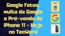 Google Fotos, multa da Google e Pré-venda do iPhone 11 - Hoje no TecWord