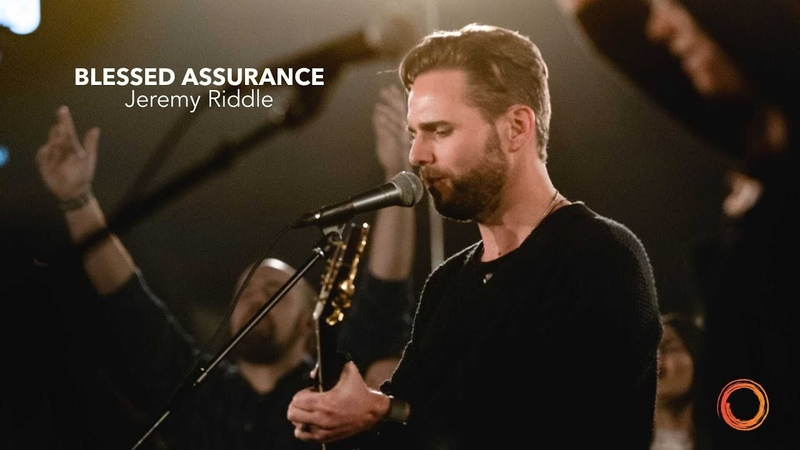 Blessed Assurance Jeremy Riddle Worship Circle Hymns
