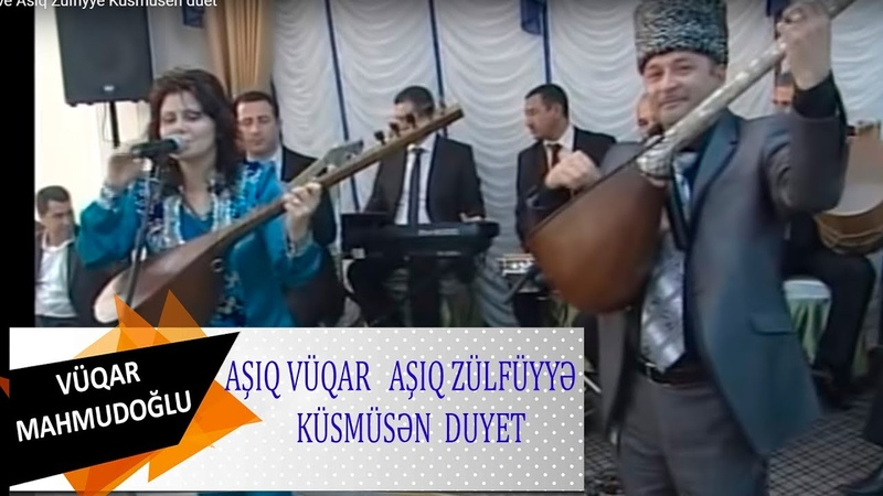 Asiq Vuqar ve Asiq Zulfiyye Kusmusen duet