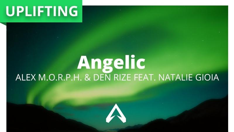 Alex M O R P H Den Rize feat Natalie Gioia Angelic