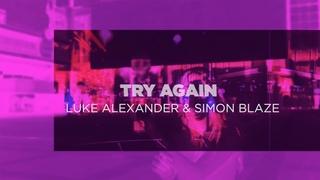 Luke Alexander & Simon Blaze - Try Again (Official Video)