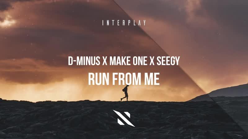 D Minus x Make One x Seegy Run From Me