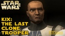 Kix The Last Clone Trooper Canon - Star Wars Explained