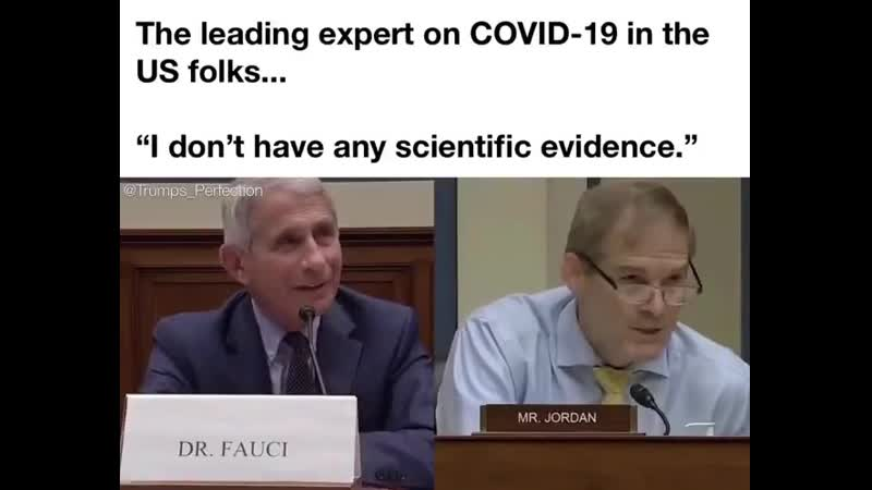 What Fauci said was I don't have any scientific evidence on anything He's got that right