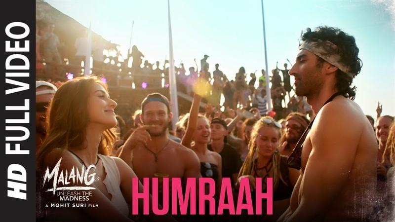 Humraah Full Song Malang Aditya R K Disha P Anil K Kunal K Sachet T Mohit S Fusion P