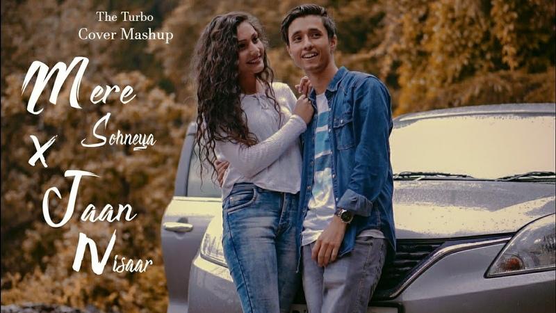 The Turbo Mere Sohneya X Jaan Nisaar Romantic Cover Mashup Kabir Singh Kedarnath