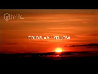 Coldplay -  Yellow (Ethereal version)