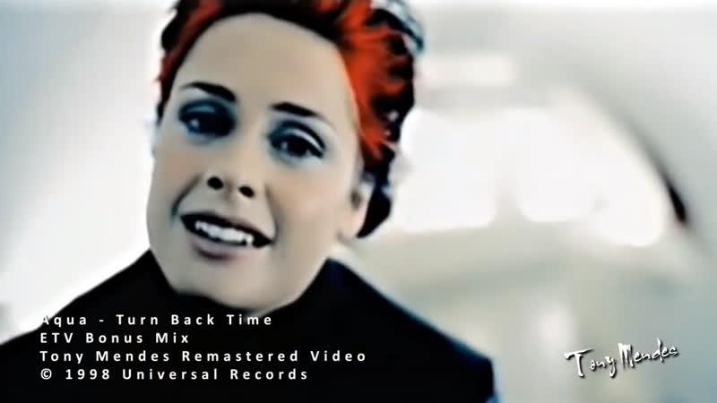 Aqua Turn Back Time ETV Bonus Mix Tony Mendes Video Re Edit