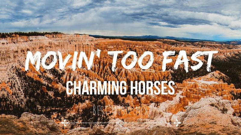 Charming Horses Movin' Too Fast Lyrics