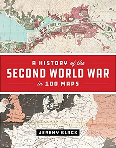 Jeremy Black - A History of the Second World War in 100 Maps