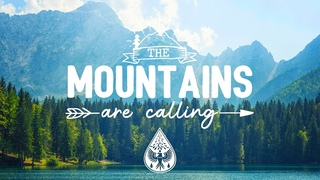 The Mountains Are Calling ⛰️ - An Indie/Folk/Pop Playlist